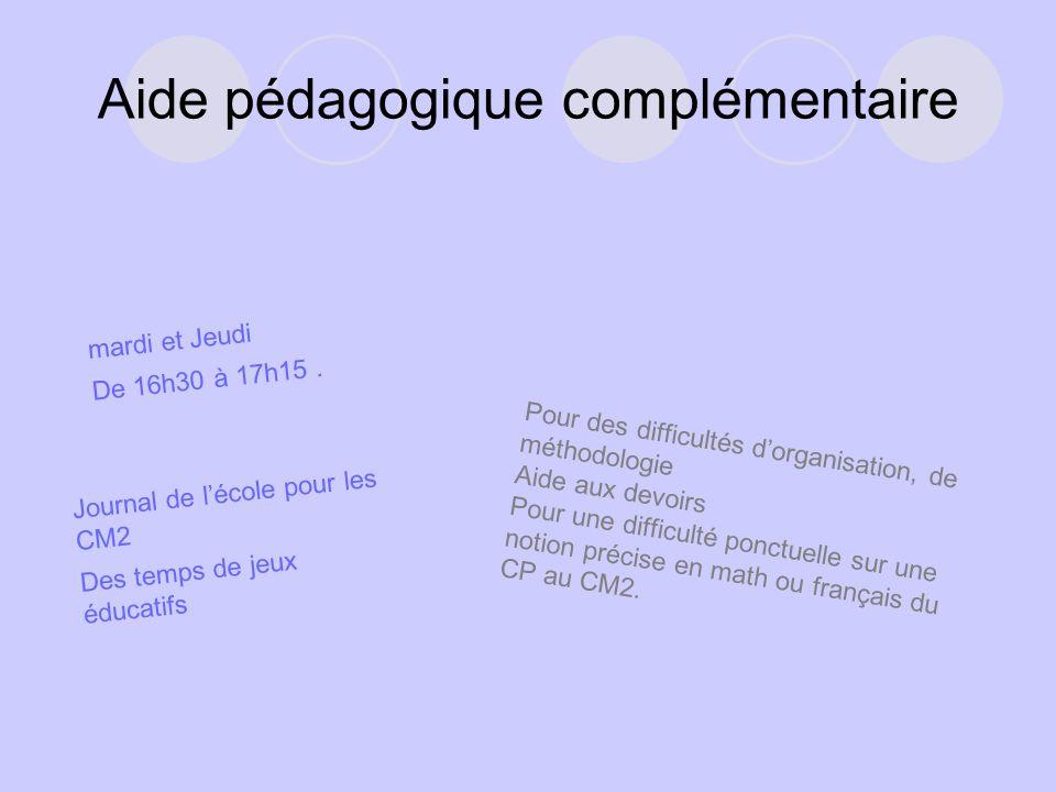 Aide pédagogique complémentaire mardi et Jeudi De 16h30 à 17h15. Pour des difficultés d'organisation, de méthodologie Aide aux devoirs Pour une diffic