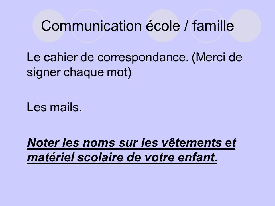 Communication école / famille Le cahier de correspondance. (Merci de signer chaque mot) Les mails. Noter les noms sur les vêtements et matériel scolai