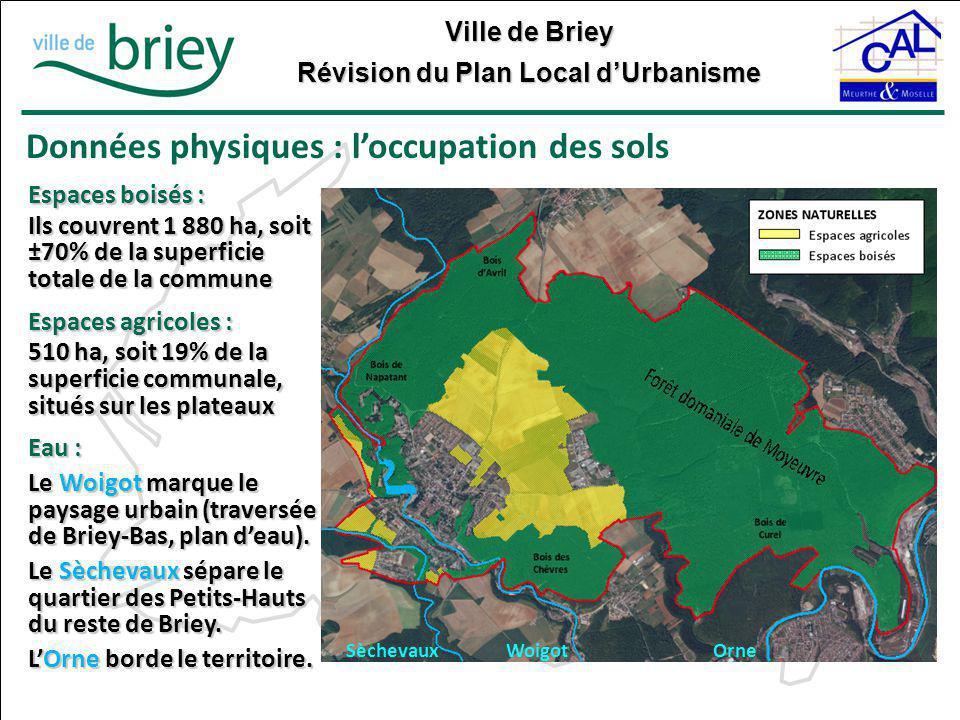 Ville de Briey Révision du Plan Local d'Urbanisme Données physiques : l'occupation des sols Espaces boisés : Ils couvrent 1 880 ha, soit ±70% de la su