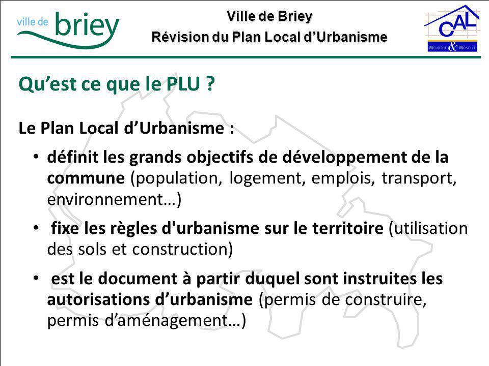 Ville de Briey Révision du Plan Local d'Urbanisme Qu'est ce que le PLU ? Le Plan Local d'Urbanisme : définit les grands objectifs de développement de