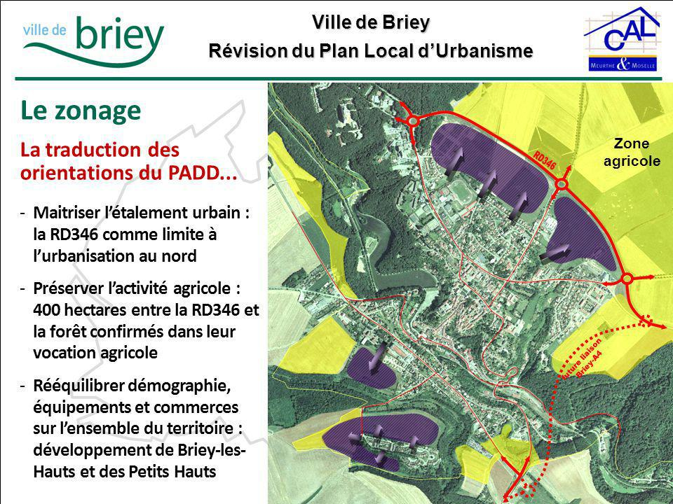 Ville de Briey Révision du Plan Local d'Urbanisme Le zonage La traduction des orientations du PADD... -Maitriser l'étalement urbain : la RD346 comme l