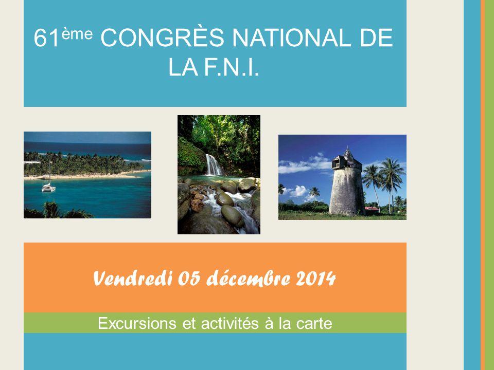 Excursions et activités à la carte Vendredi 05 décembre 2014 61 ème CONGRÈS NATIONAL DE LA F.N.I.