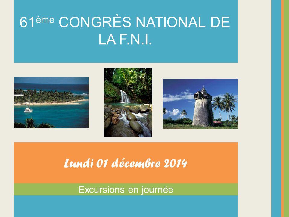 Excursions en journée Lundi 01 décembre 2014 61 ème CONGRÈS NATIONAL DE LA F.N.I.