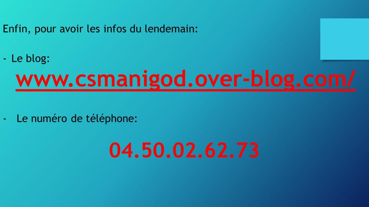 Enfin, pour avoir les infos du lendemain: -Le blog: www.csmanigod.over-blog.com/ -Le numéro de téléphone: 04.50.02.62.73