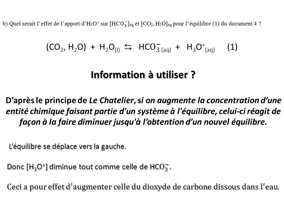 Information à utiliser ? D'après le principe de Le Chatelier, si on augmente la concentration d'une entité chimique faisant partie d'un système à l'éq