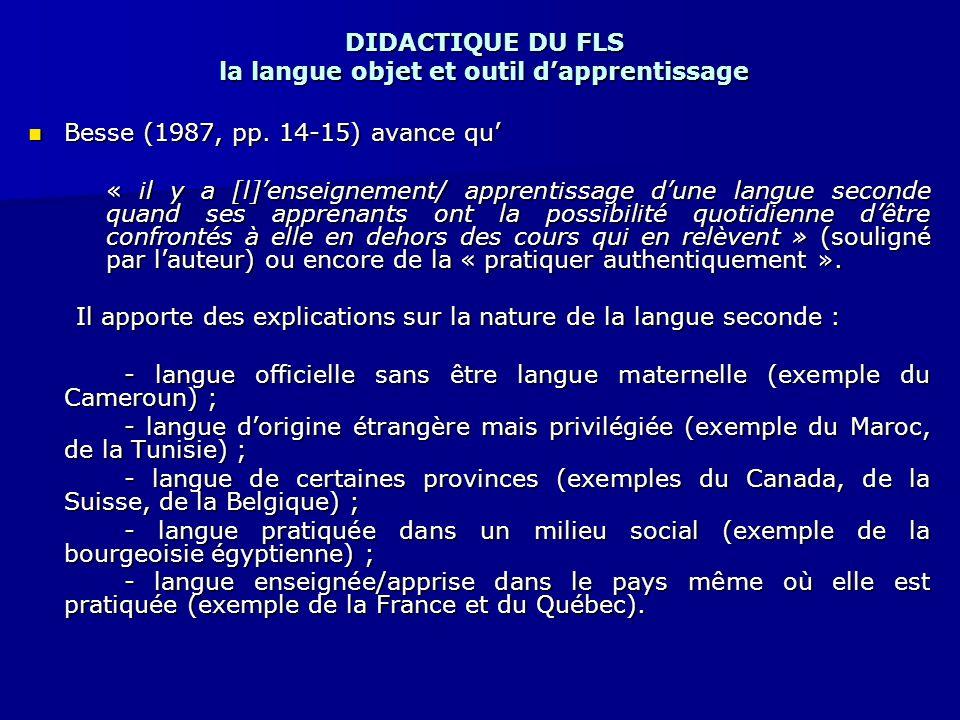 DIDACTIQUE DU FLS la langue objet et outil d'apprentissage Besse (1987, pp. 14-15) avance qu' Besse (1987, pp. 14-15) avance qu' « il y a [l]'enseigne