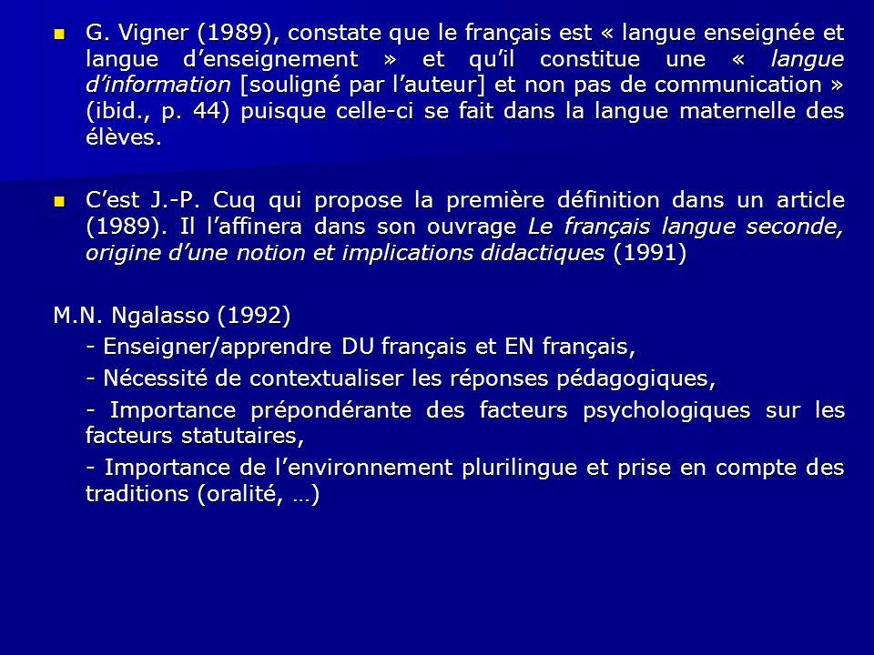 G. Vigner (1989), constate que le français est « langue enseignée et langue d'enseignement » et qu'il constitue une « langue d'information [souligné p