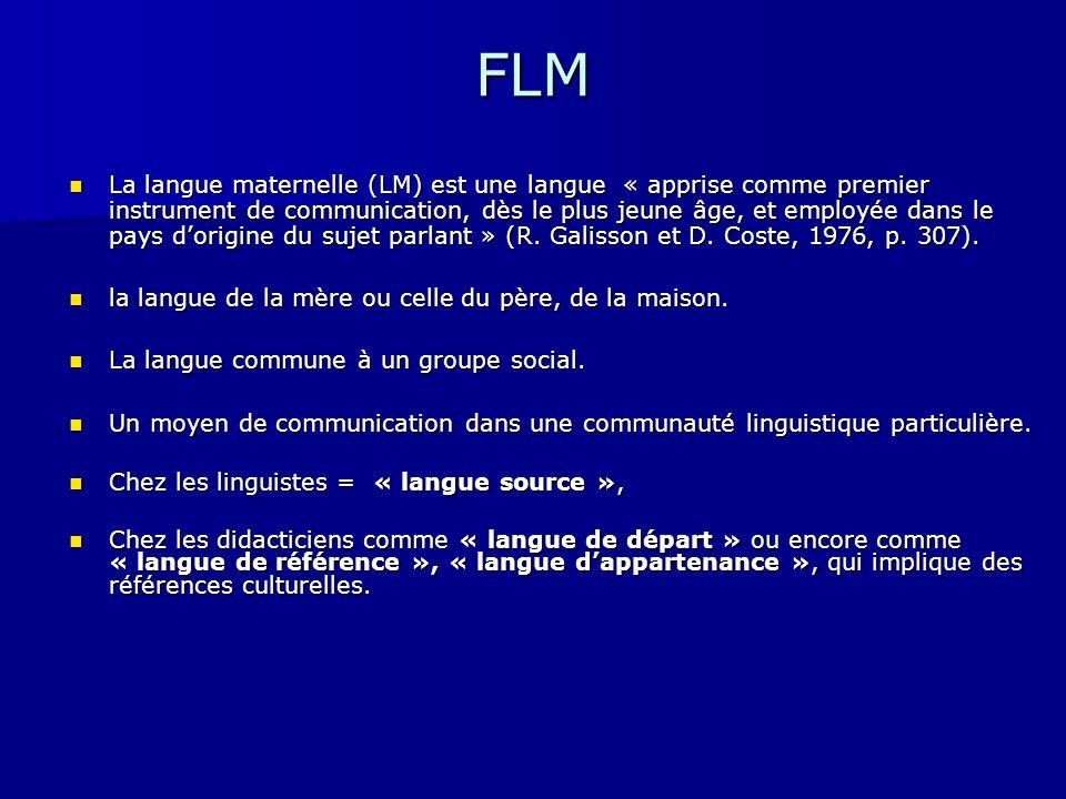FLM La langue maternelle (LM) est une langue « apprise comme premier instrument de communication, dès le plus jeune âge, et employée dans le pays d'or