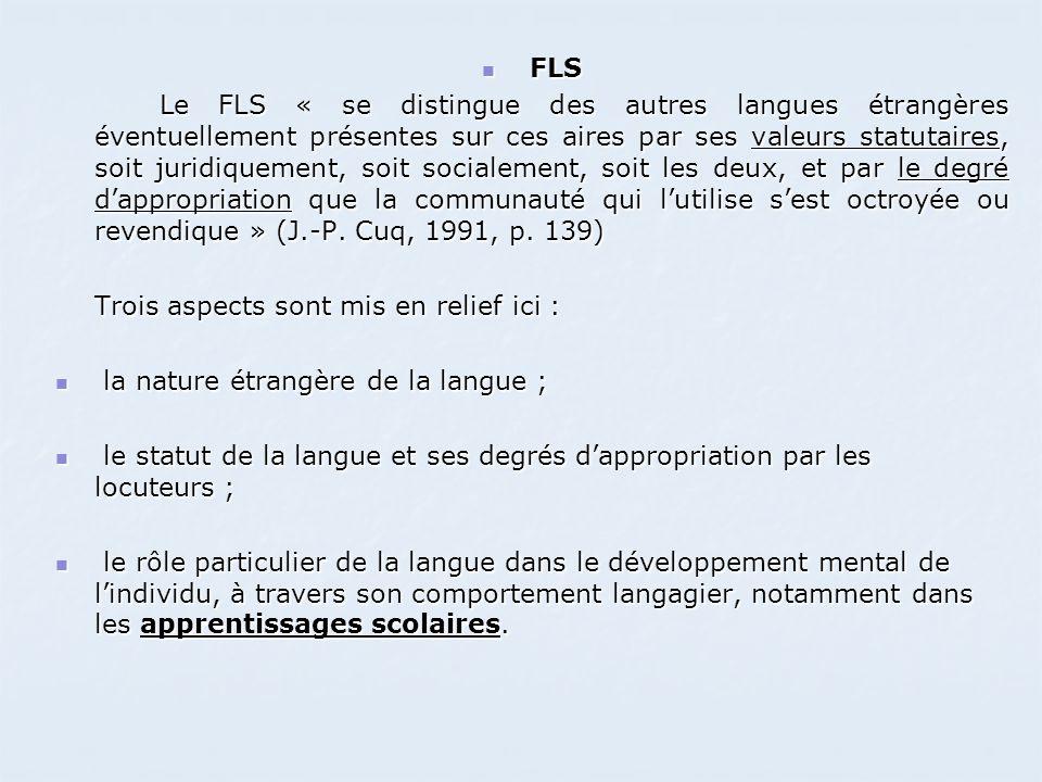 FLS FLS Le FLS « se distingue des autres langues étrangères éventuellement présentes sur ces aires par ses valeurs statutaires, soit juridiquement, so