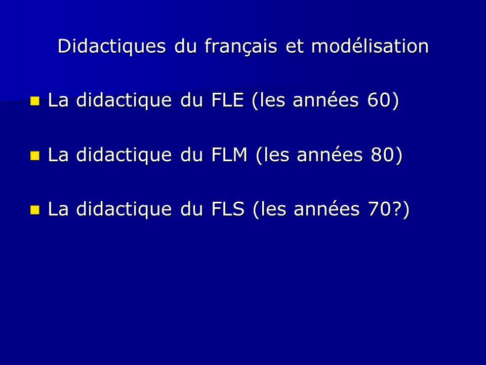 Didactiques du français et modélisation La didactique du FLE (les années 60) La didactique du FLE (les années 60) La didactique du FLM (les années 80)