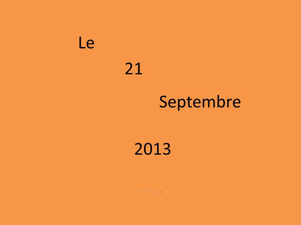 Le.... 21 Septembre 2013
