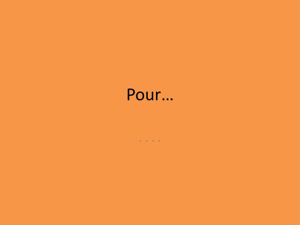 Pour…....