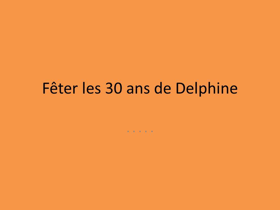 Fêter les 30 ans de Delphine.....