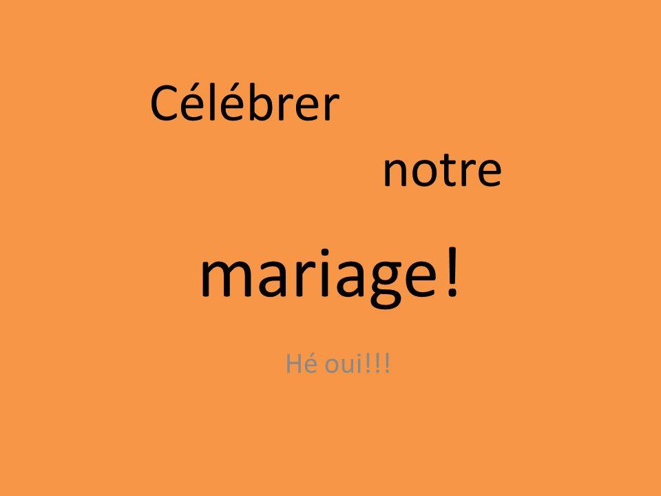 Hé oui!!! notre mariage! Célébrer