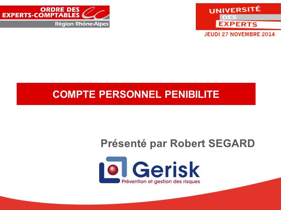 COMPTE PERSONNEL PENIBILITE Présenté par Robert SEGARD