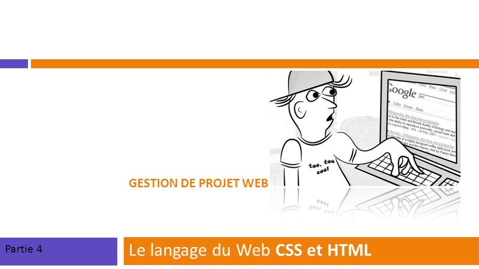 GESTION DE PROJET WEB Le langage du Web CSS et HTML Partie 4