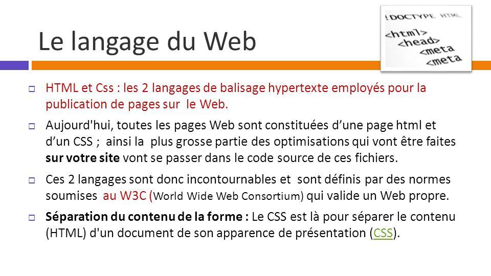 Le langage du Web  HTML et Css : les 2 langages de balisage hypertexte employés pour la publication de pages sur le Web.  Aujourd'hui, toutes les pa