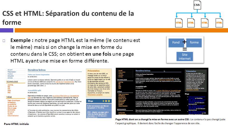 CSS et HTML: Séparation du contenu de la forme  Exemple : notre page HTML est la même (le contenu est le même) mais si on change la mise en forme du