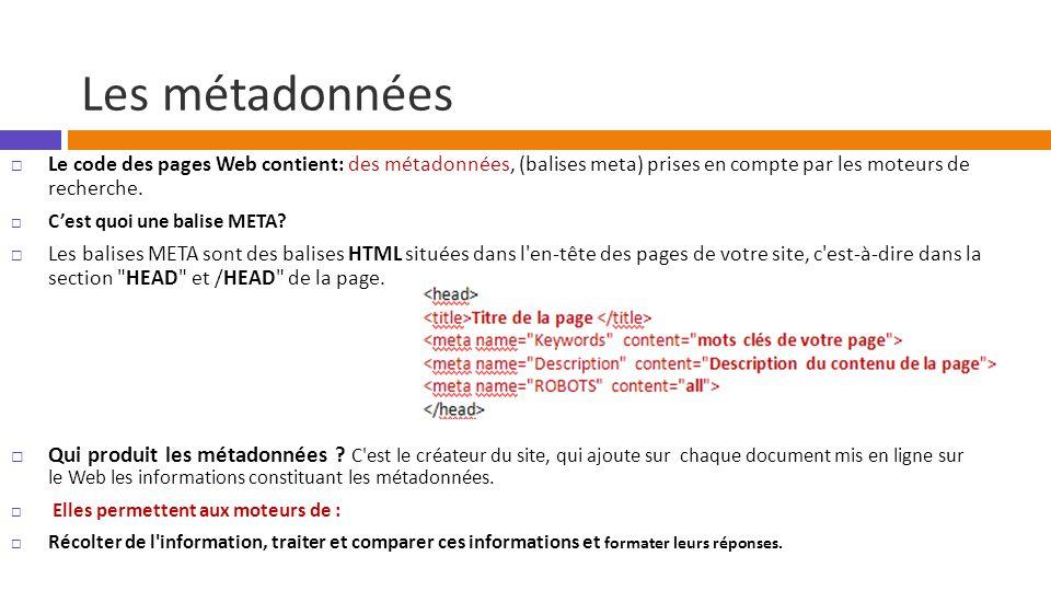 Les métadonnées  Le code des pages Web contient: des métadonnées, (balises meta) prises en compte par les moteurs de recherche.  C'est quoi une bali