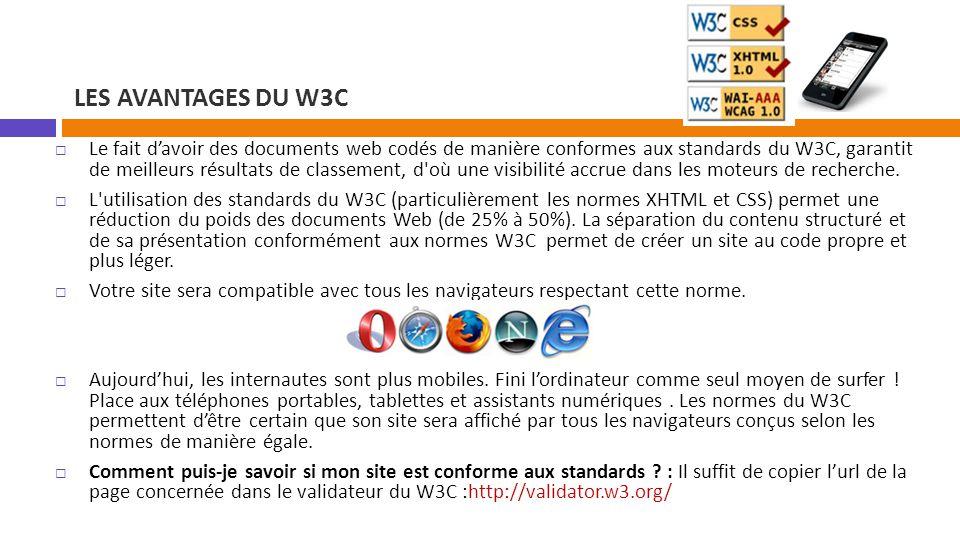 LES AVANTAGES DU W3C  Le fait d'avoir des documents web codés de manière conformes aux standards du W3C, garantit de meilleurs résultats de classemen