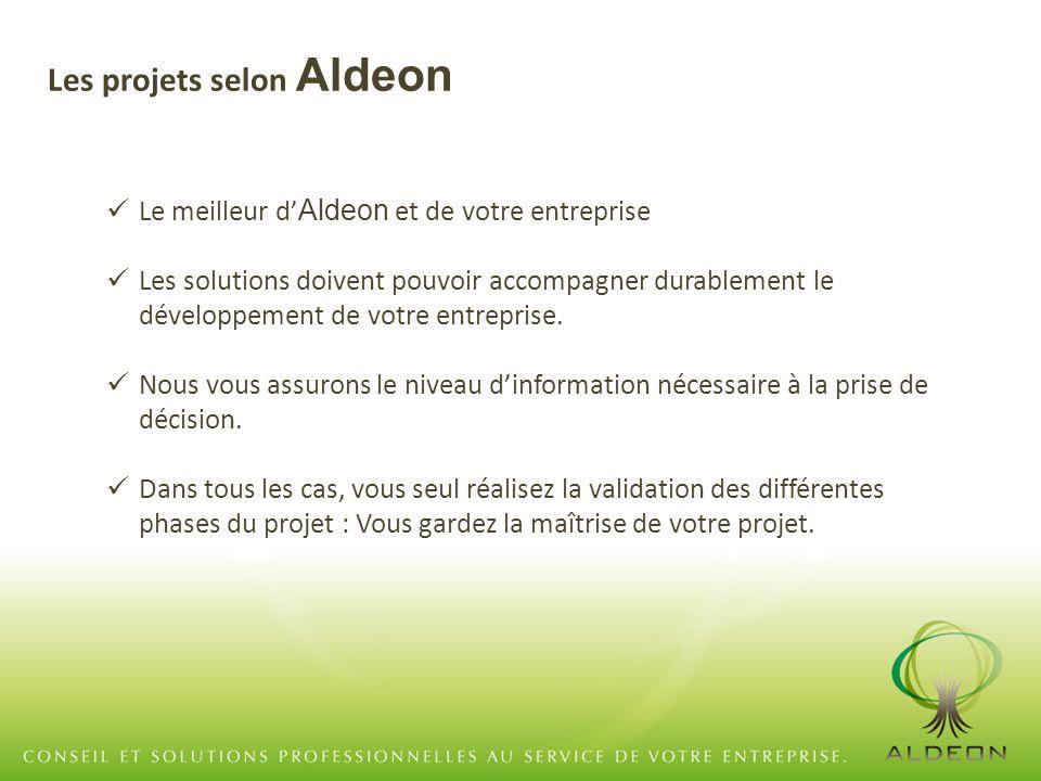 Les projets selon Aldeon Le meilleur d' Aldeon et de votre entreprise Les solutions doivent pouvoir accompagner durablement le développement de votre entreprise.