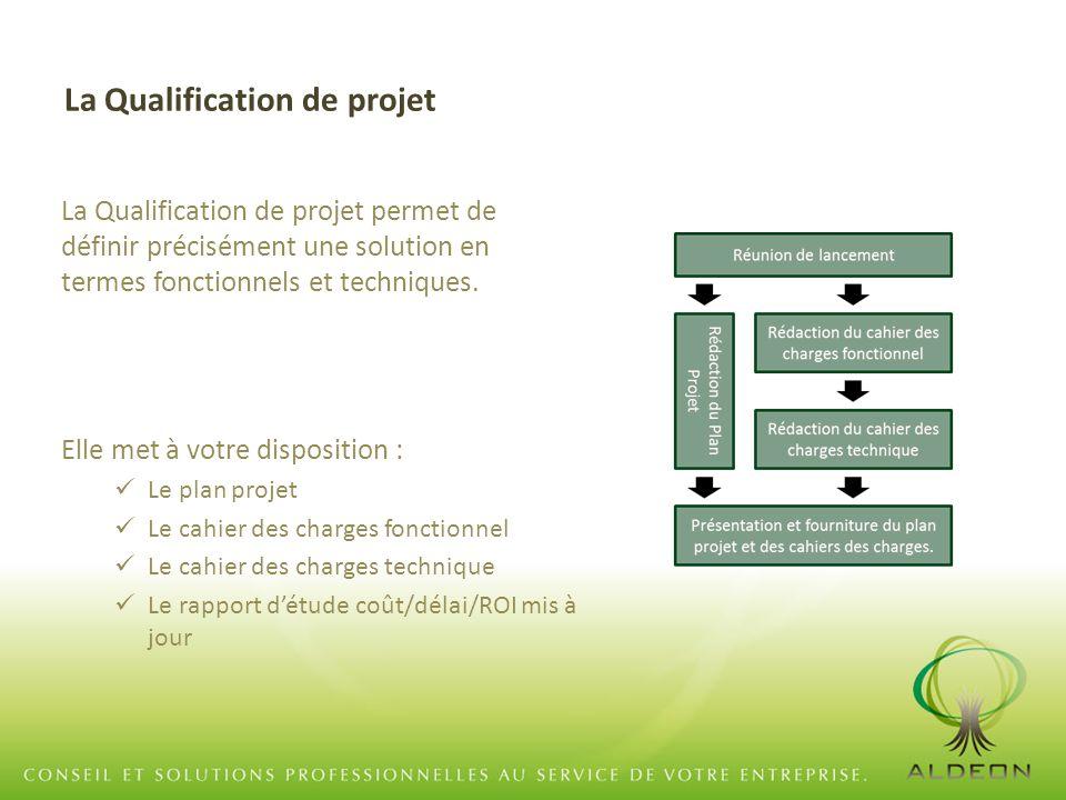 La Qualification de projet La Qualification de projet permet de définir précisément une solution en termes fonctionnels et techniques. Elle met à votr