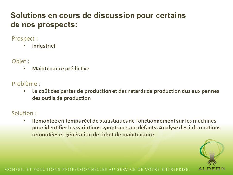 Prospect : Industriel Objet : Maintenance prédictive Problème : Le coût des pertes de production et des retards de production dus aux pannes des outil