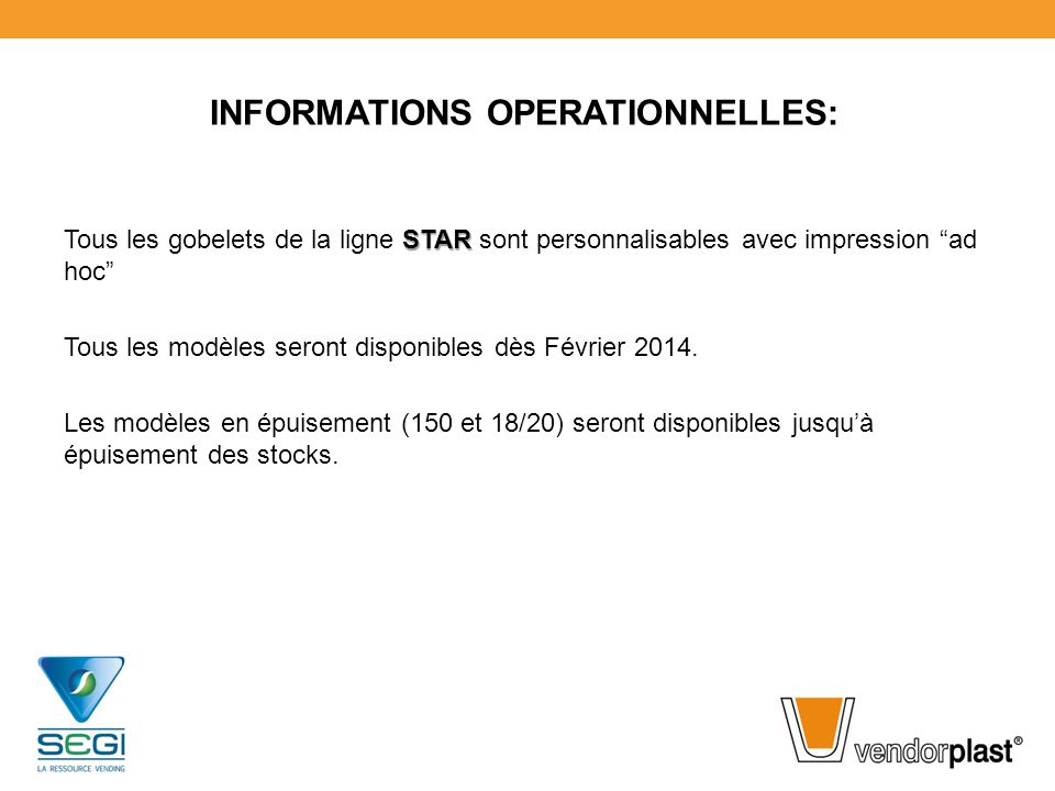 """INFORMATIONS OPERATIONNELLES: STAR Tous les gobelets de la ligne STAR sont personnalisables avec impression """"ad hoc"""" Tous les modèles seront disponibl"""