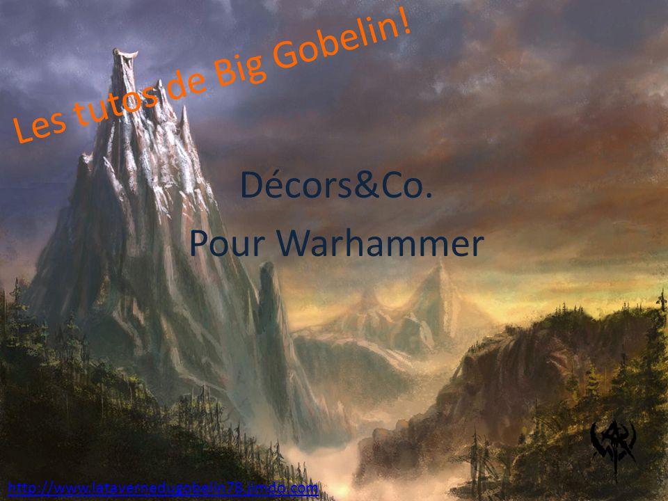 Les tutos de Big Gobelin! Décors&Co. Pour Warhammer http://www.latavernedugobelin78.jimdo.com