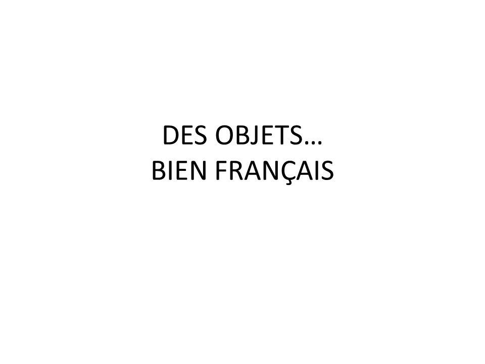 DES OBJETS… BIEN FRANÇAIS