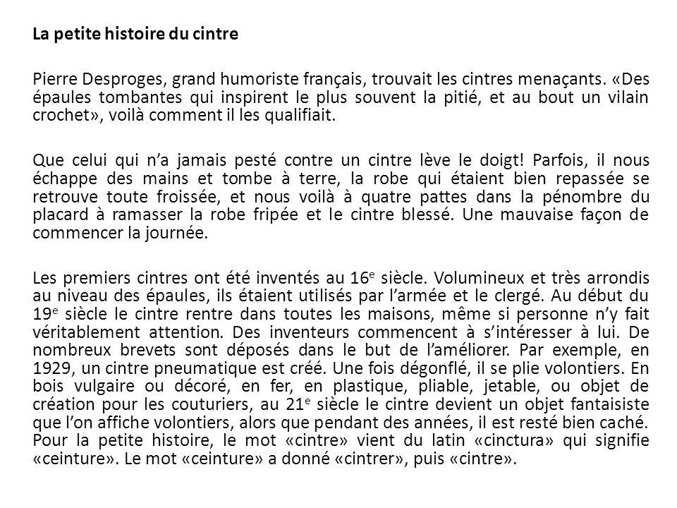 La petite histoire du cintre Pierre Desproges, grand humoriste français, trouvait les cintres menaçants.