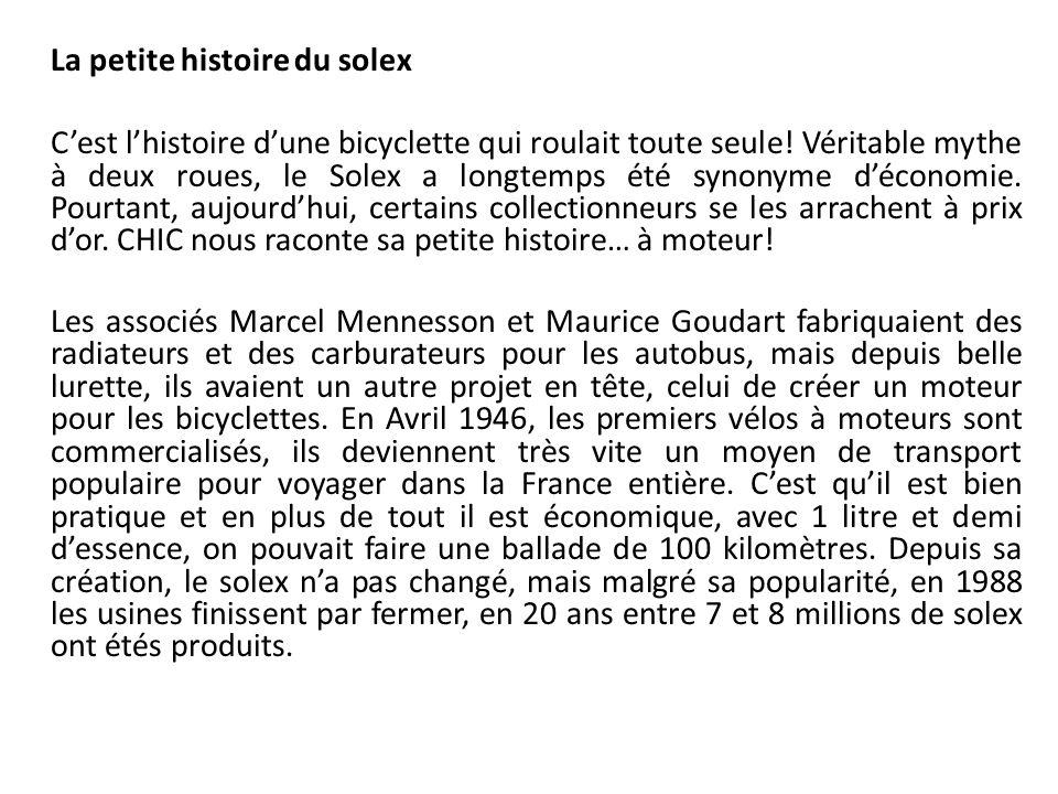 La petite histoire du solex C'est l'histoire d'une bicyclette qui roulait toute seule.