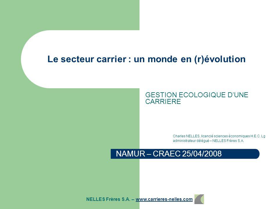 Le secteur carrier : un monde en (r)évolution GESTION ECOLOGIQUE D'UNE CARRIERE Charles NELLES, licencié sciences économiques H.E.C.