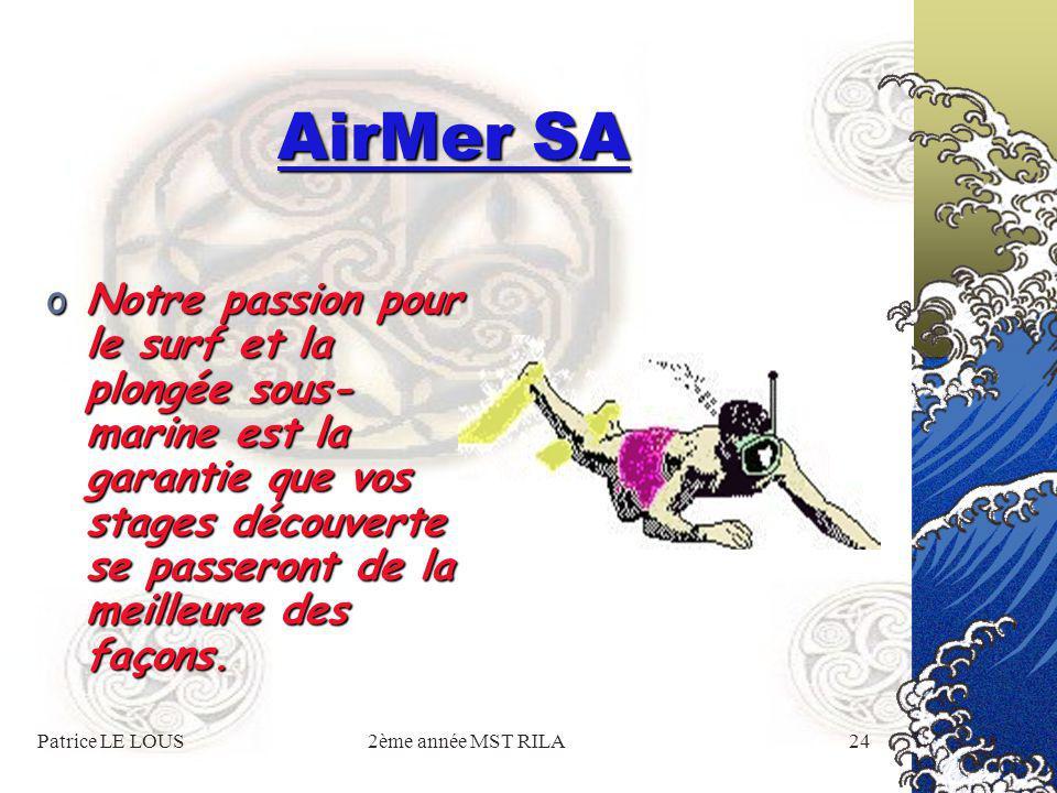 Patrice LE LOUS2ème année MST RILA23 AirMer SA oAirMer oAirMer SA ne travaille pas que pour elle- même ; nous réalisons, pour les entreprises qui nous