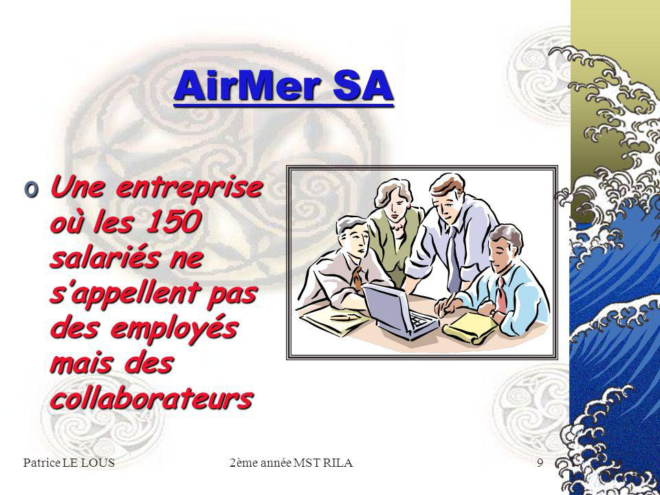 Patrice LE LOUS2ème année MST RILA9 AirMer SA oUne entreprise où les 150 salariés ne s'appellent pas des employés mais des collaborateurs