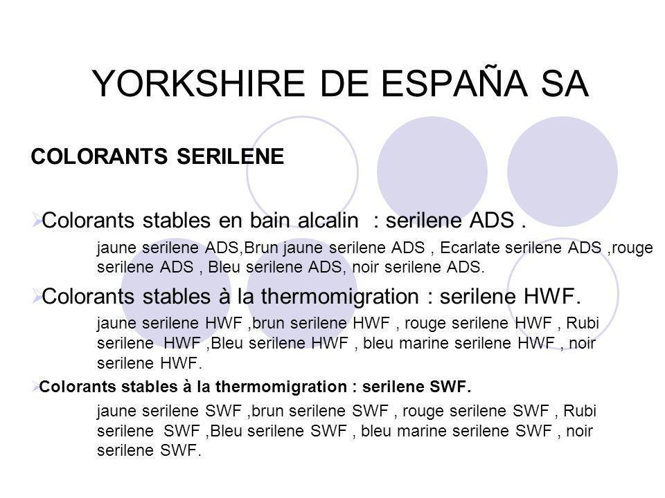 YORKSHIRE DE ESPAÑA SA COLORANTS SERILENE  Colorants stables en bain alcalin : serilene ADS. jaune serilene ADS,Brun jaune serilene ADS, Ecarlate ser
