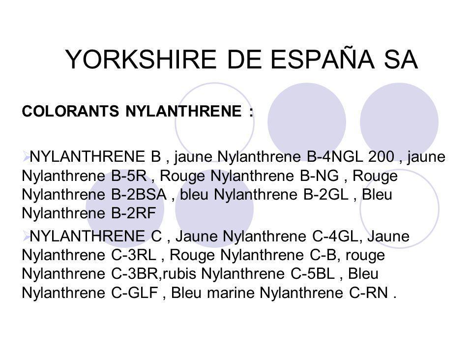 YORKSHIRE DE ESPAÑA SA COLORANTS NYLANTHRENE :  NYLANTHRENE B, jaune Nylanthrene B-4NGL 200, jaune Nylanthrene B-5R, Rouge Nylanthrene B-NG, Rouge Ny