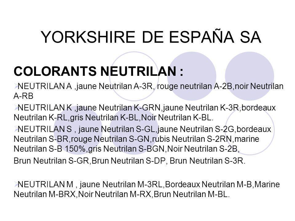 YORKSHIRE DE ESPAÑA SA COLORANTS NEUTRILAN :  NEUTRILAN A,jaune Neutrilan A-3R, rouge neutrilan A-2B,noir Neutrilan A-RB  NEUTRILAN K,jaune Neutrila