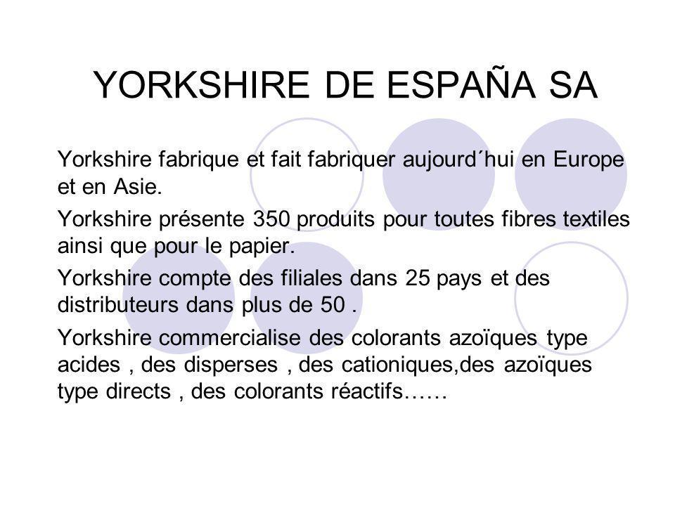 YORKSHIRE DE ESPAÑA SA Yorkshire fabrique et fait fabriquer aujourd´hui en Europe et en Asie. Yorkshire présente 350 produits pour toutes fibres texti