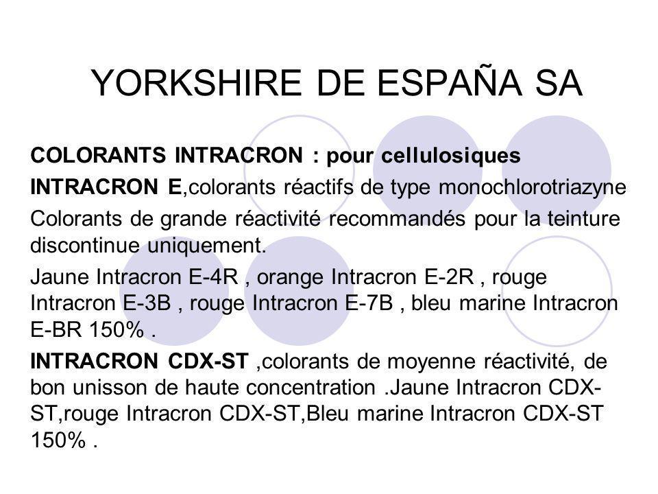 YORKSHIRE DE ESPAÑA SA COLORANTS INTRACRON : pour cellulosiques INTRACRON E,colorants réactifs de type monochlorotriazyne Colorants de grande réactivi