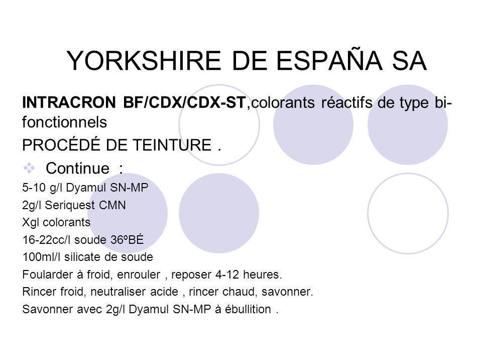 YORKSHIRE DE ESPAÑA SA INTRACRON BF/CDX/CDX-ST,colorants réactifs de type bi- fonctionnels PROCÉDÉ DE TEINTURE.  Continue : 5-10 g/l Dyamul SN-MP 2g/