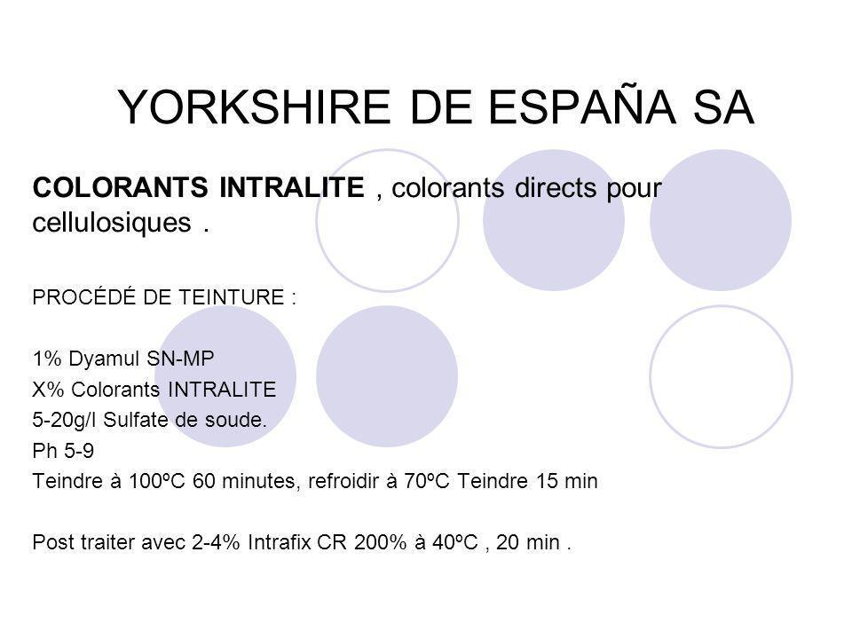 YORKSHIRE DE ESPAÑA SA COLORANTS INTRALITE, colorants directs pour cellulosiques. PROCÉDÉ DE TEINTURE : 1% Dyamul SN-MP X% Colorants INTRALITE 5-20g/l