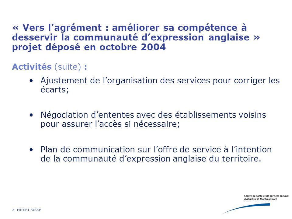 4 PROJET FASSP CSSS d'Ahuntsic et Montréal-Nord créé en juillet 2005 Le résultat de la fusion de 2 CLSC (installations indiquées), de 4 sites d'hébergement (688 lits) et d'un hôpital (194 lits) pour desservir 165 000 personnes avec 2 300 employés et 120 M$; Une nouvelle structure mise en place impliquant d'importants changements de personnel cadre; Une approche populationnelle à actualiser dans le projet clinique : responsabilité d'accessibilité, de continuité et de qualité des services pour l'ensemble de la population;