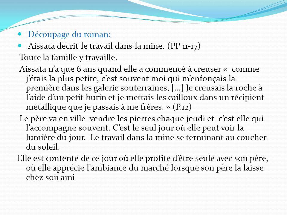 Découpage du roman: Aissata décrit le travail dans la mine. (PP 11-17) Toute la famille y travaille. Aissata n'a que 6 ans quand elle a commencé à cre