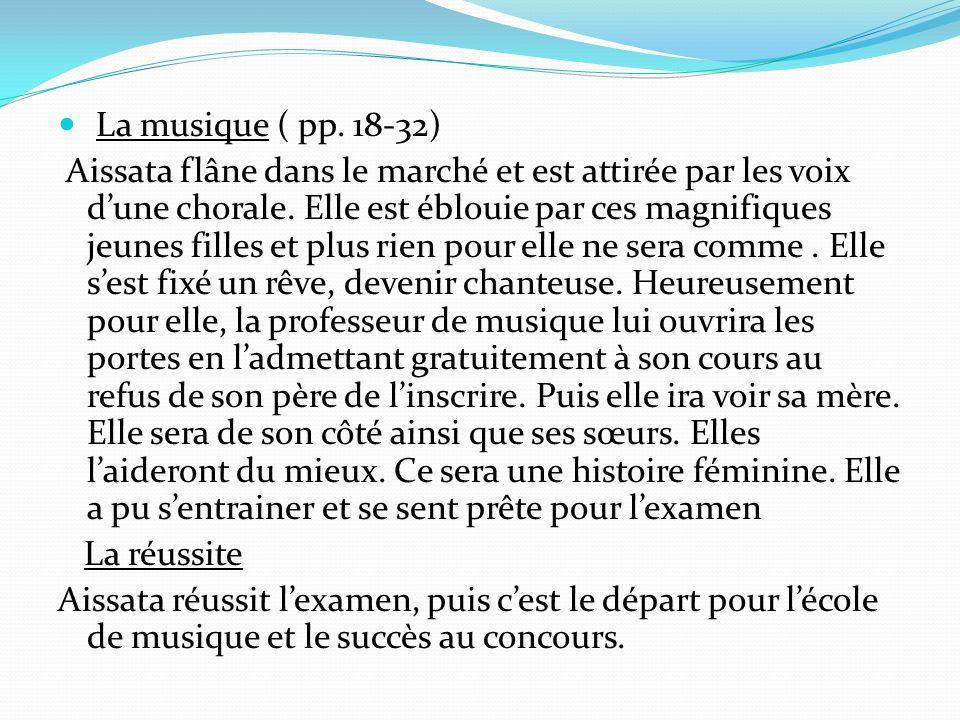 La musique ( pp. 18-32) Aissata flâne dans le marché et est attirée par les voix d'une chorale. Elle est éblouie par ces magnifiques jeunes filles et