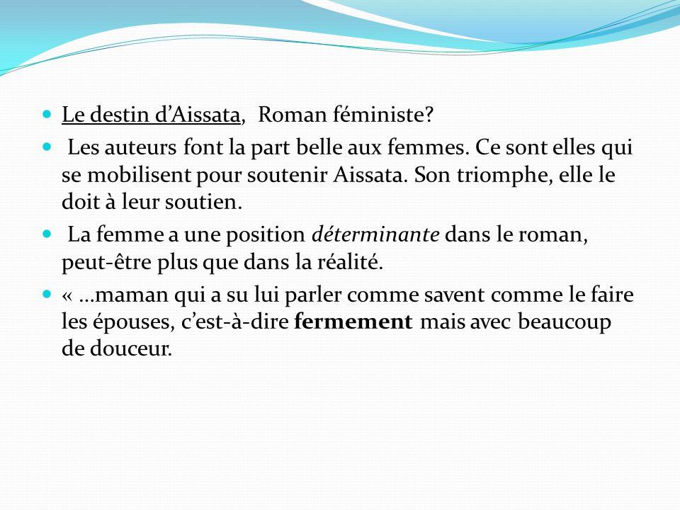 Le destin d'Aissata, Roman féministe? Les auteurs font la part belle aux femmes. Ce sont elles qui se mobilisent pour soutenir Aissata. Son triomphe,