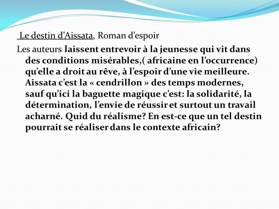Le destin d'Aissata, Roman d'espoir Les auteurs laissent entrevoir à la jeunesse qui vit dans des conditions misérables,( africaine en l'occurrence) q