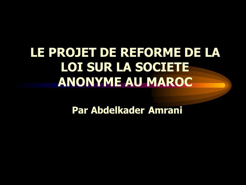 LE PROJET DE REFORME DE LA LOI SUR LA SOCIETE ANONYME AU MAROC Par Abdelkader Amrani