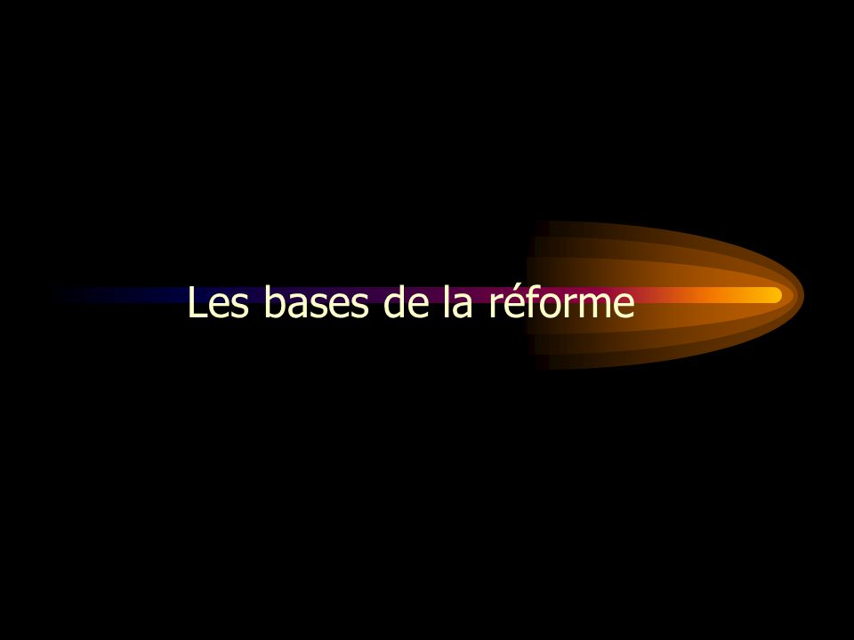 PLAN Les bases de la réforme. Les objectifs de la réforme