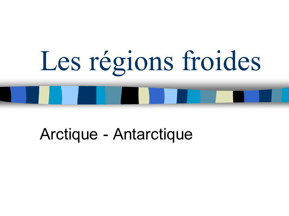 Les régions froides Arctique - Antarctique